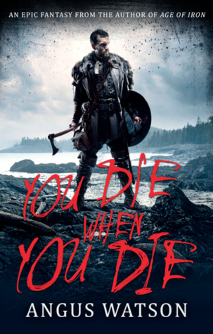 You Die When You Die by Angus Watson