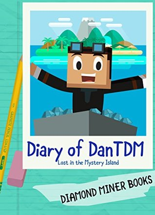 Diary of DanTDM: Lost in the Mystery Island: A DanTDM Minecraft Book for Kids featuring Minecraft Youtuber DanTDM from The Diamond Minecart (Unofficial Fan Fiction) (DanTDM Diary Book 1)