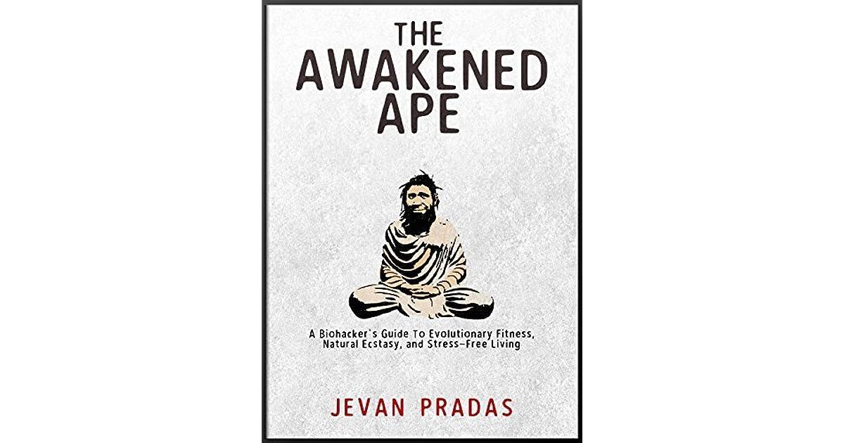 The Awakened Ape: A Biohacker's Guide to Evolutionary Fitness