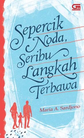 Sepercik Noda, Seribu Langkah Terbawa by Maria A. Sardjono