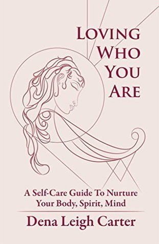 Loving Who You Are: A Self-Care Guide to Nurture Your Body, Spirit, Mind