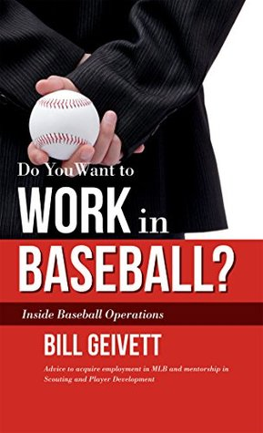 Do You Want to Work in Baseball? by Bill Geivett
