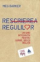 Rescrierea regulilor. Un ghid integrativ pentru iubire, sex şi relaţii