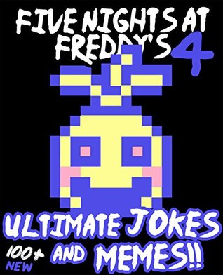 Five Nights At Freddy S Ultimate Jokes Memes Vol 4 Over 100
