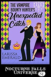 The Vampire Bounty Hunter's Unexpected Catch (A Nocturne Falls Universe story)