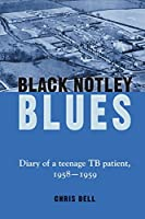 Black Notley Blues: Diary of a teenage TB patient 1958 - 1959