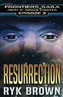 Resurrection (The Frontiers Saga - Part 2: Rogue Castes, #3)