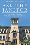 Ask The Janitor: An Insider's Look at Public School Education in America