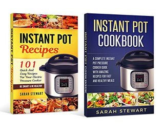 instant pot cookbook: A Complete Instant Pot Pressure Cooker Guide With Amazing Recipes For Fast And Healthy Meals, 101 Quick And Easy Recipes For Your Electric Pressure Cooker