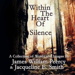 Within the Heart of Silence by James William Peercy