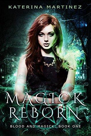 Magick Reborn (Blood and Magick, #1) by Katerina Martinez