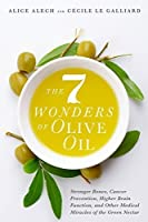 The 7 Wonders of Olive Oil: Stronger Bones, Cancer Prevention, Higher Brain Function, and Other Medical Miracles of the Green Nectar