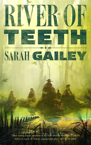 River of Teeth by Sarah Gailey