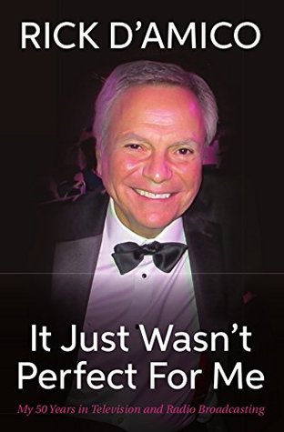 It Just Wasn't Perfect For Me: My 50 Years in Television and Radio Broadcasting