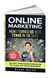 ONLINE MARKETING: How I turned $0 into $7294 in 13 days (+2 BONUS BOOKS: The 9 deadly mistakes - The ultimate mind-set) Scale up your internet business (Digital Marketing)
