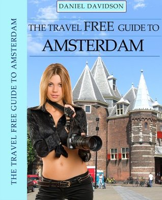 114 Free Things To Do In Amsterdam: The Best Free Museums, Sightseeing, Events, Music, Galleries, Outdoor Activities, Theatre, Family Fun, Festivals, Parades ... (Travel Free eGuidebooks Book 5)