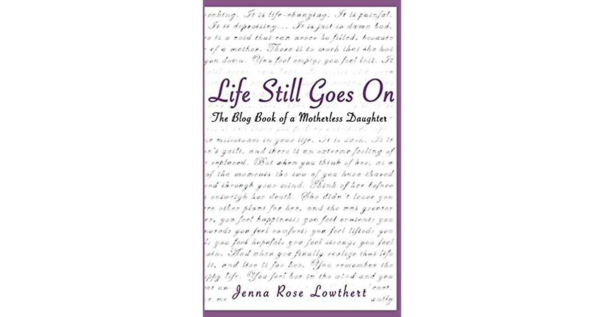 Life Still Goes On: The Blog Book of a Motherless Daughter ...