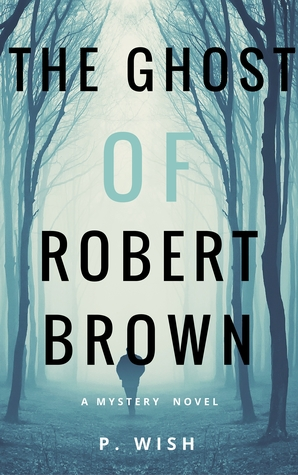 The Ghost of Robert Brown by P. Wish