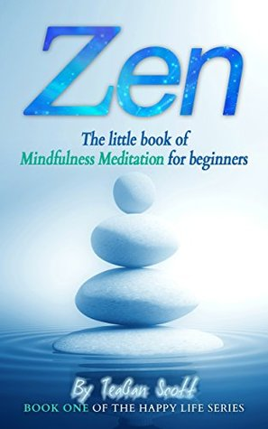 ZEN: The little book of Mindfullness Meditation for beginners(Meditation, Healthy Living, Zen Lifestyle, Beginners Guide, Mindfullness, How To): Book 1 ... Emotions & Mental Health, Mindfullness))