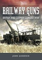 Railway Guns: British and German Guns at War