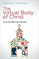 The Virtual Body of Christ in a Suffering World