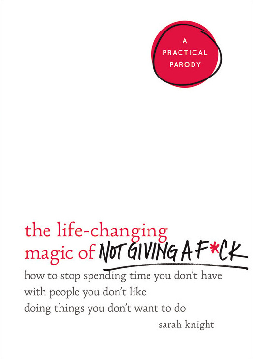 The Life-Changing Magic of Not Giving a F  - Sarah Knight
