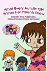 What Every Autistic Girl Wishes Her Parents Knew by Autism Women's Network