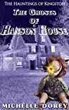 The Ghosts of Hanson House (The Hauntings of Kingston #5)