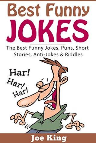 Best Funny Jokes: The Best Funny Jokes, Puns, Short Stories, Anti
