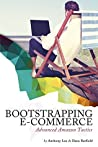 Bootstrapping E-commerce: Advanced Amazon Tactics (Revised 2018 Edition)