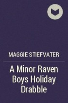 A Minor Raven Boys Holiday Drabble by Maggie Stiefvater
