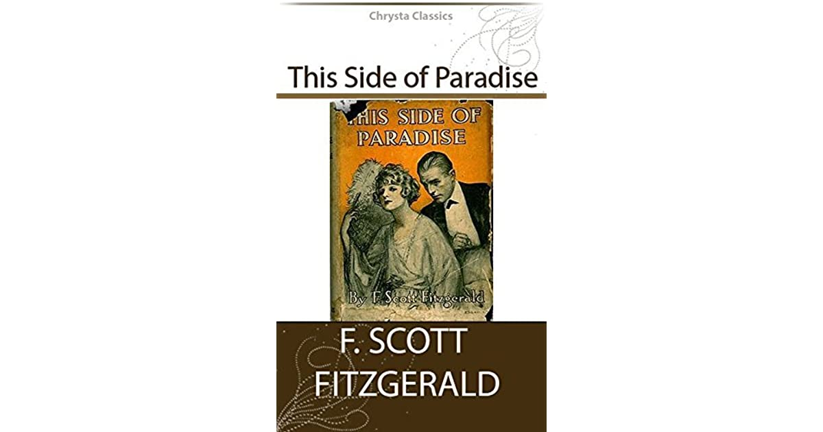 an analysis of the side of paradise by f scott fitzgerald This side of paradise analysis the tone of this side of paradise often sounds like a parody of a young f scott fitzgerald published this side of paradise.