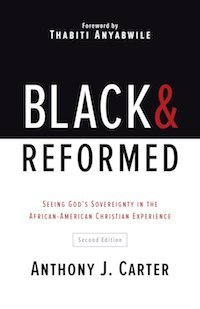 Black & Reformed by Anthony Carter