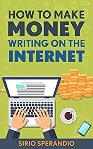 How To Make Money Writing On The Internet