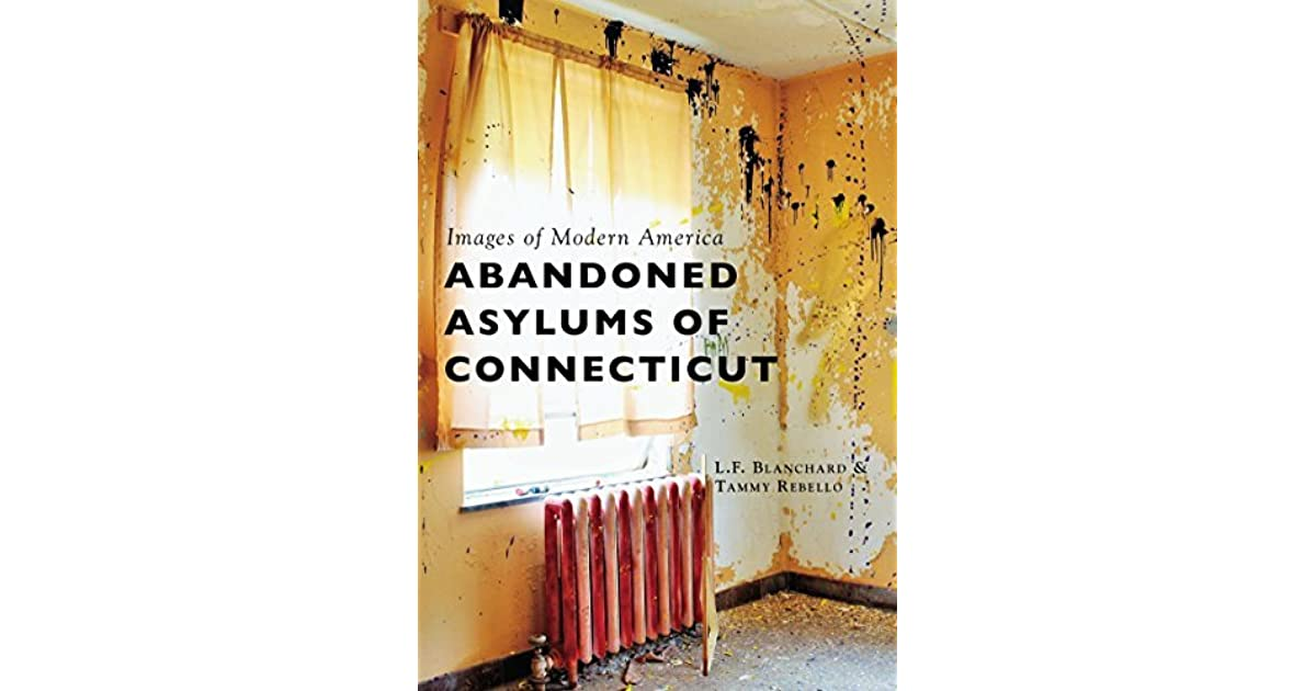 Abandoned Asylums Of Connecticut By L F Blanchard