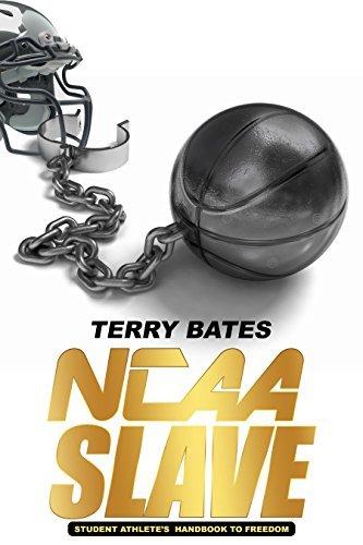 NCAA SLAVE: Economic Exploitation of College Athletes Terry Bates