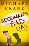 Goodman's Bad Day