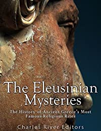 The Eleusinian Mysteries: The History of Ancient Greece's Most Famous Religious Rites