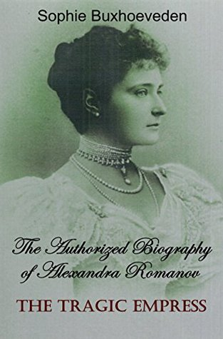 The Tragic Empress: The Authorized Biography of Alexandra Romanov