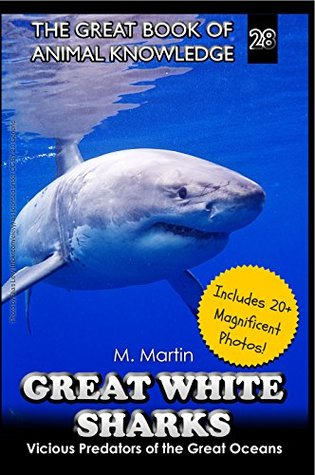 Great White Sharks: Vicious Predators of the Great Oceans (The Great Book of Animal Knowledge 28)
