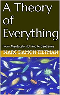 A Theory of Everything: From Absolutely Nothing to Sentience