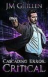 Cascading Error: Critical (The Dossiers of Asset 108, #4)