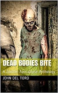 Dead Bodies Bite: A Zombie Apocalypse Anthology