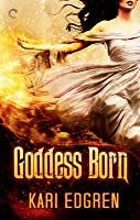Goddess Born (Goddess Born, #1)