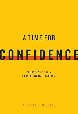 A Time for Confidence by Stephen J. Nichols