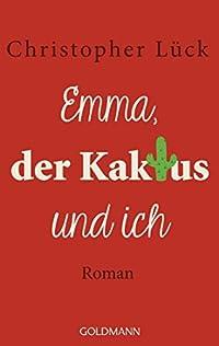 Emma, der Kaktus und ich: Roman