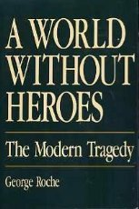 A World Without Heroes: The Modern Tragedy