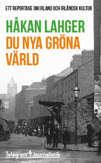 Du nya gröna värld : Ett reportage om Irland och irländsk kultur