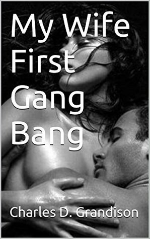 My Wife First Gang Bang by Charles D. Grandison