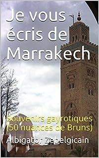 Je vous écris de Marrakech: Souvenirs gayrotiques (50 nuances de Bruns)